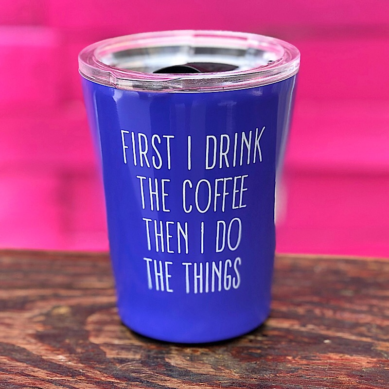 First I Drink Coffee Tumbler,26756