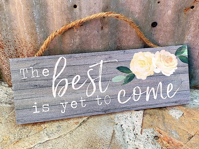 The Best Is Yet To Come Floral Hang Sign,HPS0010